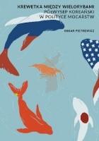 Krewetka między wielorybami. Półwysep Koreański w polityce mocarstw