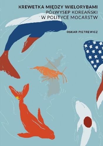 Okładka książki Krewetka między wielorybami. Półwysep Koreański w polityce mocarstw