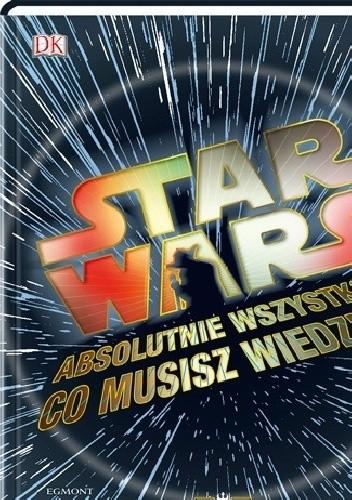 Okładka książki Star Wars. Absolutnie wszystko co musisz wiedzieć