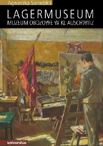 Okładka książki Lagermuseum. Muzeum obozowe w KL Auschwitz