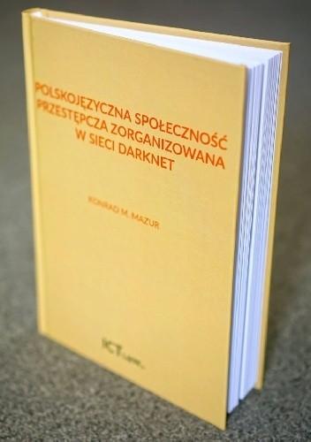 Okładka książki Polskojęzyczna społeczność przestępcza zorganizowana w sieci typu darknet