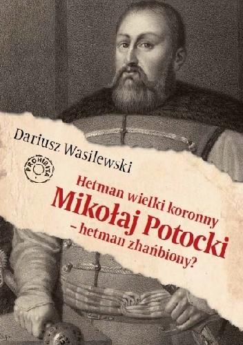 Okładka książki Hetman wielki koronny Mikołaj Potocki - hetman zhańbiony?