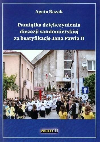 Okładka książki Pamiątka dziękczynienia diecezji sandomierskiej za beatyfikację Jana Pawła II