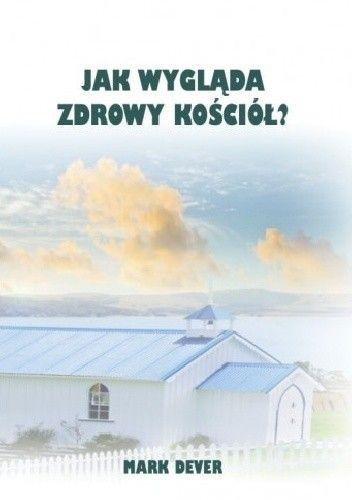 Okładka książki Jak wygląda zdrowy kościół?