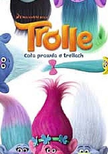 Okładka książki Trolle. Cała prawda o trollach