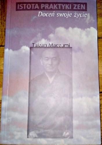 Okładka książki Istota praktyki Zen. Doceń swoje życie