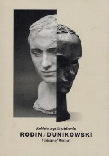 Okładka książki Rodin/Dunikowski. Kobieta w polu widzenia.
