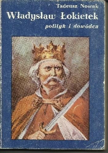 Okładka książki Władysław Łokietek. Polityk i Dowódca