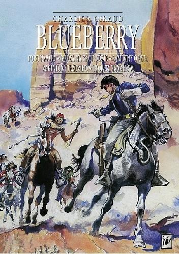 Okładka książki Blueberry. Integral 0. Fort Navajo, Burza na Zachodzie, Samotny Orzeł, Zaginiony jeździec, Tropem Nawahów