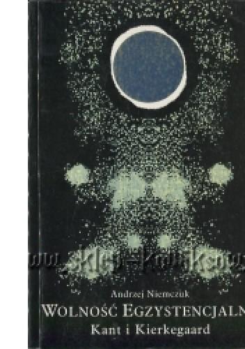 Okładka książki Wolność egzystencjalna: Kant i Kierkegaard