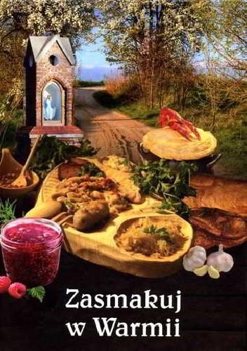 Okładka książki Zasmakuj w Warmii. Rzecz nie tylko o kuchni