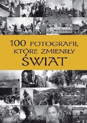 Okładka książki 100 fotografii, które zmieniły świat