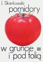 Pomidory w gruncie i pod folią