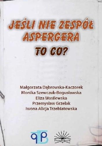 Okładka książki Jeśli nie Zespół Aspergera to co?