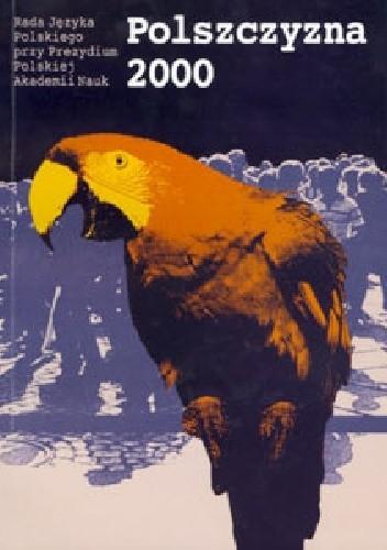 Okładka książki Polszczyzna 2000. Orędzie o stanie języka na przełomie tysiącleci