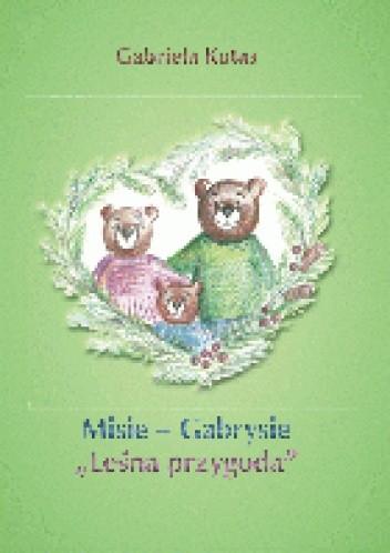 """Okładka książki Misie - Gabrysie """" Leśna przygoda"""""""
