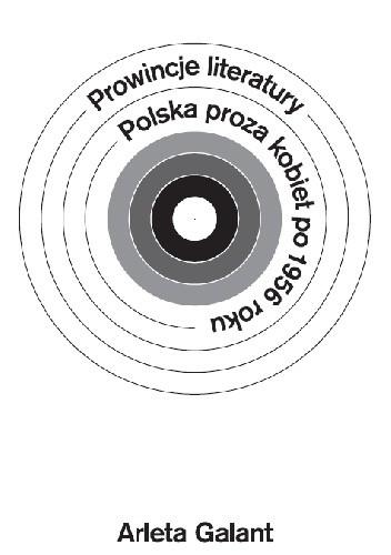Okładka książki Prowincje literatury. Polska proza kobiet po 1956 roku