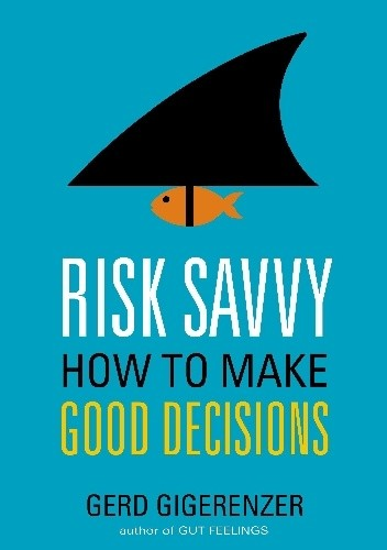 Okładka książki Risk Savvy: How to Make Good Decisions