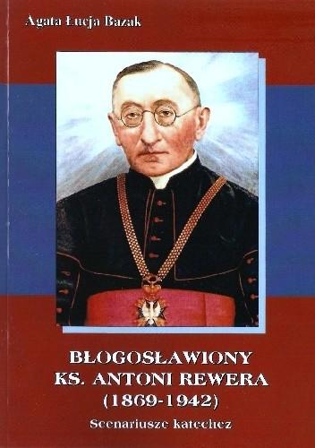 Okładka książki Błogosławiony ks. Antoni Rewera (1869-1942). Scenariusze katechez