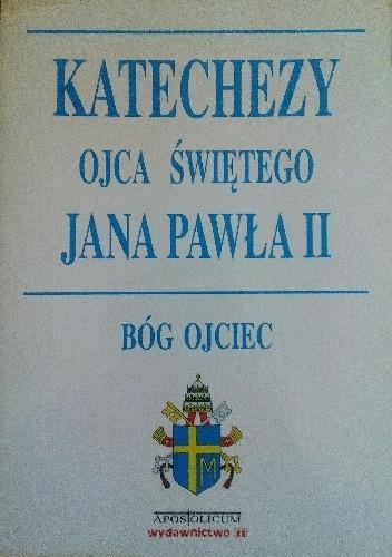 Okładka książki Katechezy Ojca Świętego Jana Pawła II. Bóg Ojciec