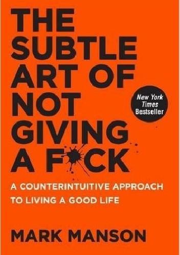 Okładka książki The Subtle Art of Not Giving a F*ck: A Counterintuitive Approach to Living a Good Life