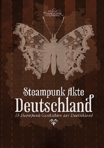 Okładka książki Steampunk Akte Deutschland: 15 Steampunk-Geschichten aus Deutschland