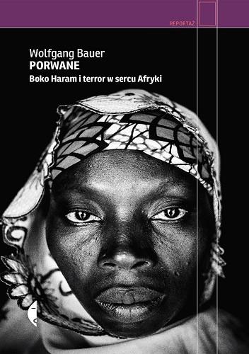 Okładka książki Porwane. Boko Haram i terror w sercu Afryki