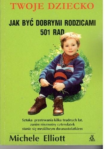 Okładka książki Twoje dziecko.Jak być dobrymi rodzicami 501 rad