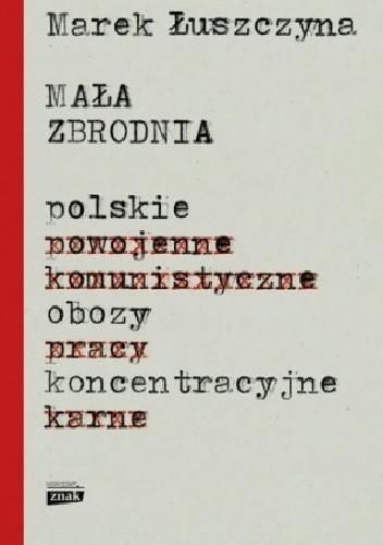 Okładka książki Mała zbrodnia. Polskie obozy koncentracyjne
