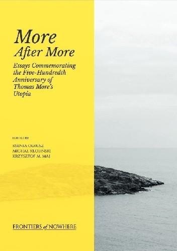 Okładka książki More After More: Essays Commemorating the Five-Hundredth Anniversary of Thomas More's Utopia