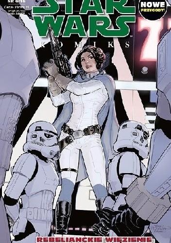 Okładka książki Star Wars Komiks 6/2016 - Rebelianckie Więzienie