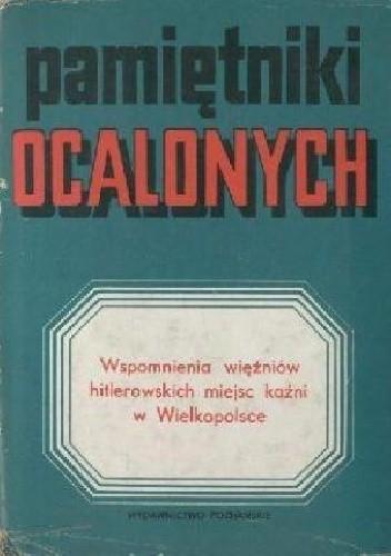 Okładka książki Pamiętniki ocalonych. Wspomnienia więźniów hitlerowskich miejsc kaźni w Wielkopolsce