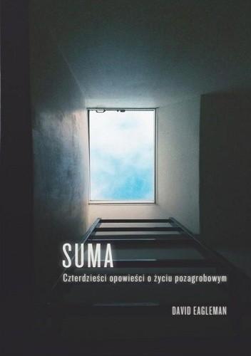 Okładka książki Suma. Czterdzieści opowieści o życiu pozagrobowym