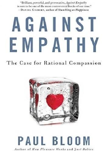 Okładka książki Against Empathy: The Case for Rational Compassion