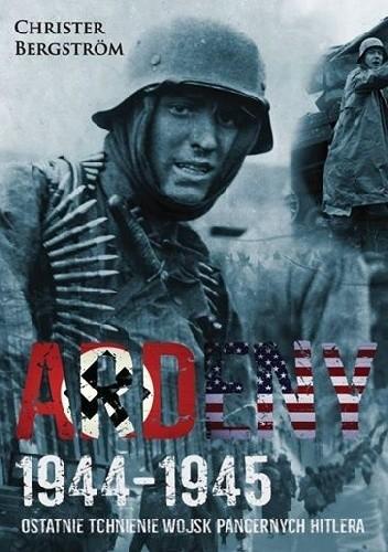 Okładka książki Ardeny 1944-1945 Ostatnie tchnienie wojsk pancernych Hitlera