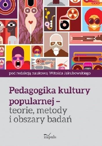 Okładka książki Pedagogika kultury popularnej – teorie, metody i obszary badań