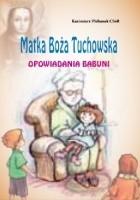 Matka Boża Tuchowska. Opowiadania babuni