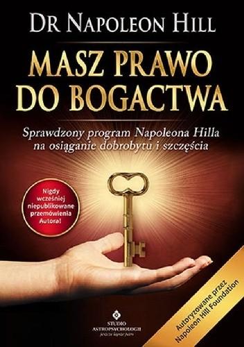 Okładka książki Masz prawo do bogactwa. Sprawdzony program Napoleona Hilla na osiąganie dobrobytu i szczęścia
