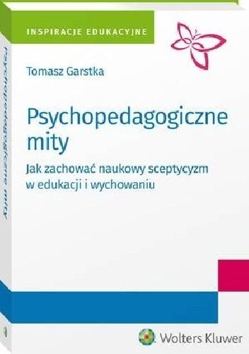 Okładka książki Psychopedagogiczne mity. Jak zachować naukowy sceptycyzm w edukacji i wychowaniu