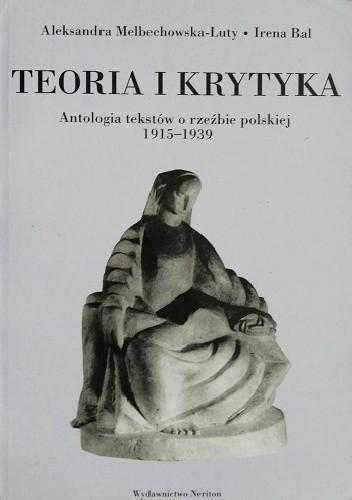 Okładka książki Teoria i krytyka. Antologia tekstów o rzeźbie polskiej 1915–1939