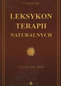 Okładka książki Leksykon terapii naturalnych czyli uzdrów się sam! Terapeutyczne metody leczenia, analizy i treningu sukcesu