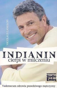 Okładka książki Indianin cierpi w milczeniu. Vademecum zdrowia prawdziwego mężczyzny