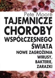 Okładka książki Tajemnicze choroby współczesnego świata. Nowe zagrożenia, wirusy, bakterie, zarazki