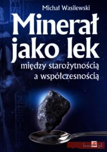 Okładka książki Minerał jako lek Między starożytnością a współczesnością