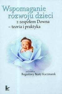 Okładka książki Wspomaganie rozwoju dzieci z zespołem Downa teoria i praktyka