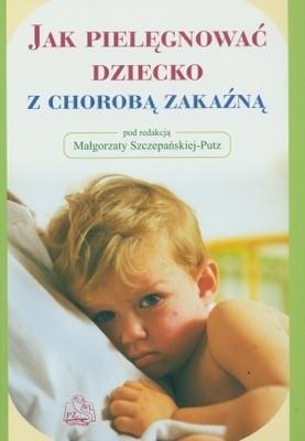 Okładka książki Jak pielęgnować dziecko z chorobą zakaźną