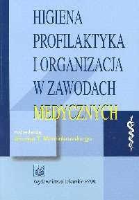 Okładka książki Higiena profilaktyka i organizacja w zawodach medycznych