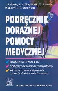Okładka książki Podręcznik doraźnej pomocy medycznej - Wyatt Jonathan P., Illingworth Robin N., Clancy Michael J., Munro Phil, Robertson Colin E.