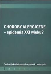 Okładka książki Choroby alergiczne Epidemia XXI w ? /Ewaluacja kształcenia pielęgniarek i położnych