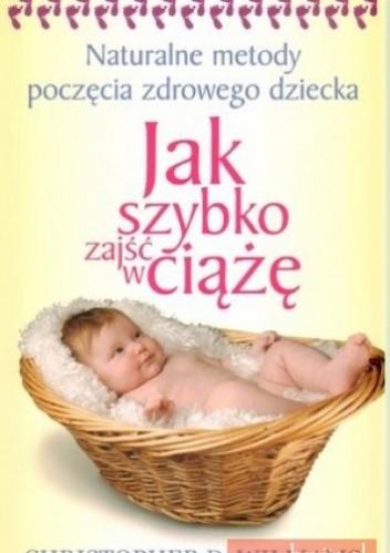 Okładka książki Jak szybko zajść w ciążę. Naturalne metody poczęcia zdrowego dziecka